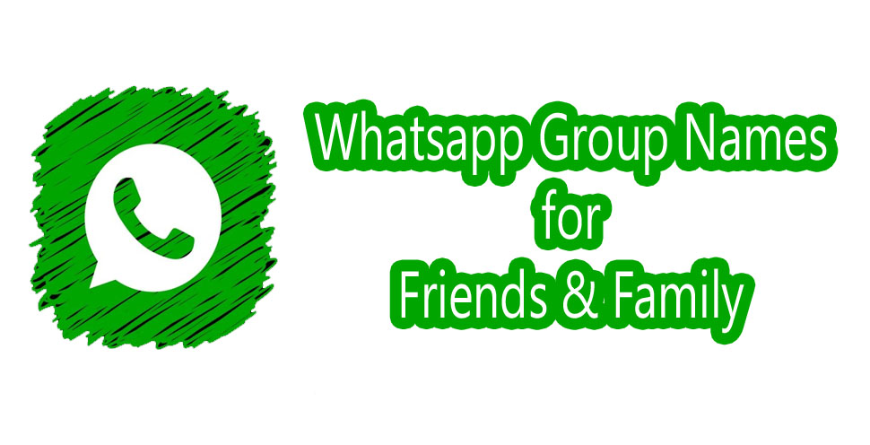 Whatsapp group names for friends & family